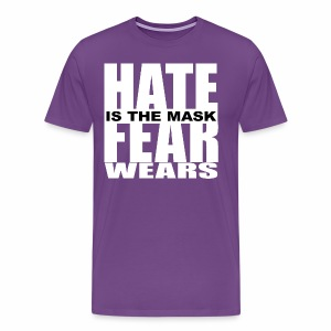 Hate Is The Mask Fear Wears - Men's Premium T-Shirt