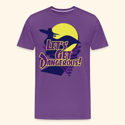 Let's get dangerous - Men's Premium T-Shirt