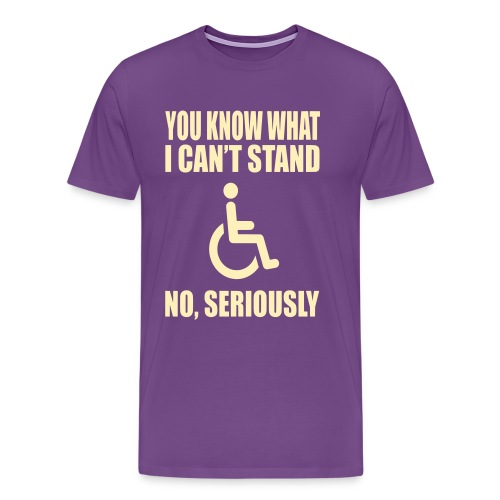 You know what i can't stand. Wheelchair humor - Men's Premium T-Shirt
