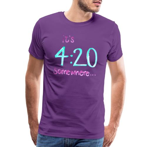 It's 4:20 somewhere... This is NOT about weed. - Men's Premium T-Shirt