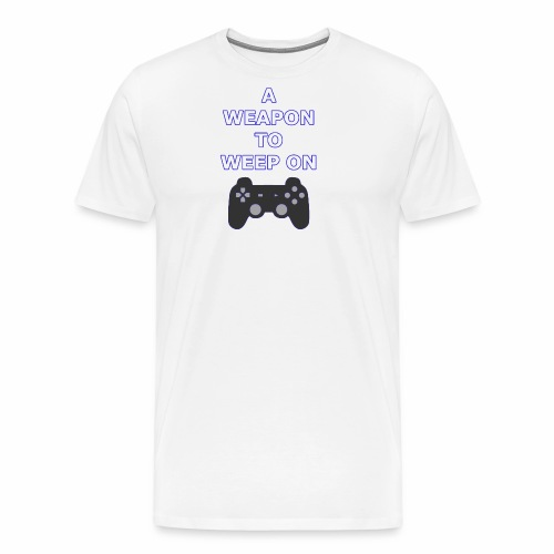 A Weapon to Weep On - Men's Premium T-Shirt