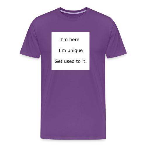I'M HERE, I'M UNIQUE, GET USED TO IT - Men's Premium T-Shirt