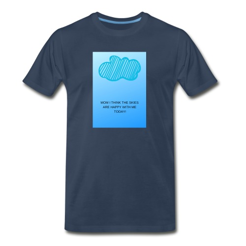 MOM I THINK THE SKIES ARE HAPPY WITH ME TODAY - Men's Premium T-Shirt