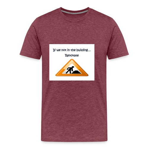 If we not in the building - Men's Premium T-Shirt