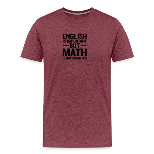 English Is Important But Math Is Importanter merch - Men's Premium T-Shirt