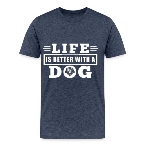 Life is better with a dog - Men's Premium T-Shirt