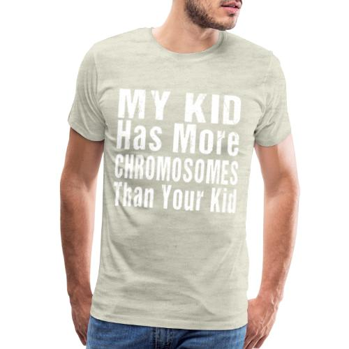 My Kid Has More Chromosomes Thank Your Kid - Men's Premium T-Shirt
