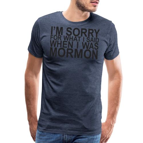 I'm sorry for what I said when I was Mormon grey - Men's Premium T-Shirt