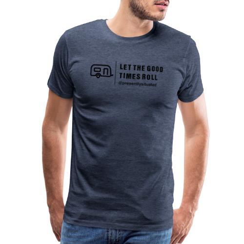 Let The Good Times Roll - Men's Premium T-Shirt