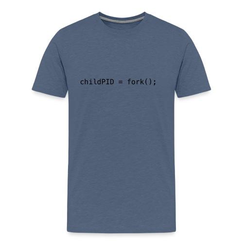 childPID = fork(); - Men's Premium T-Shirt