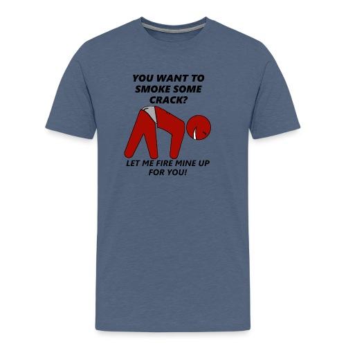 Let Fire Mine Up Crack Man - Men's Premium T-Shirt