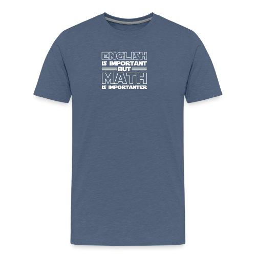 English Is Important But Math Is Importanter merch - Men's Premium T-Shirt