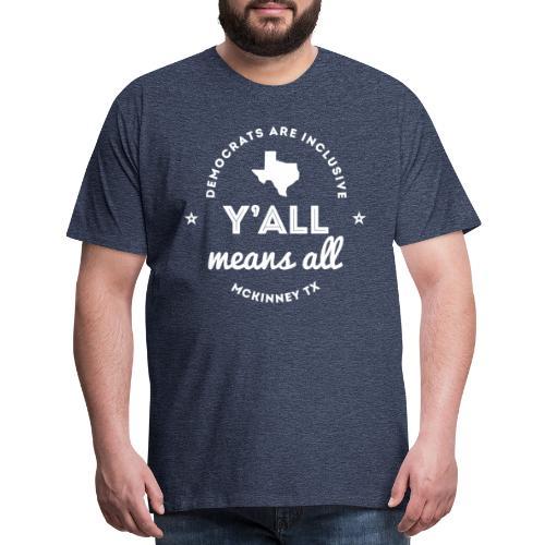 Y'all Means All - Men's Premium T-Shirt