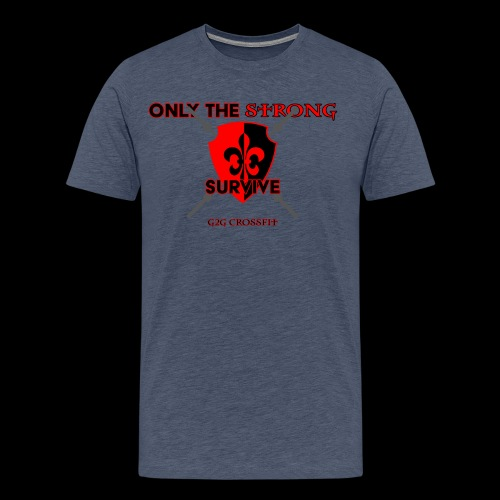 Only the Strong... - Men's Premium T-Shirt