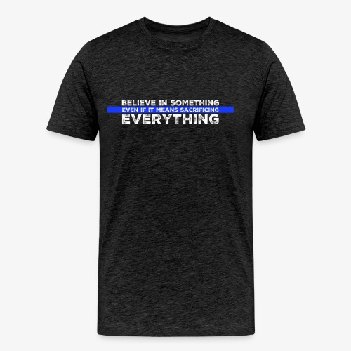 Believe In Something - Men's Premium T-Shirt