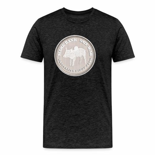 Make Bank Not War - Men's Premium T-Shirt