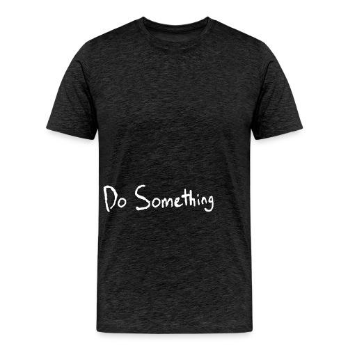 Do Something - Men's Premium T-Shirt