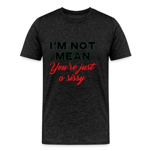I'm Not Mean - Men's Premium T-Shirt