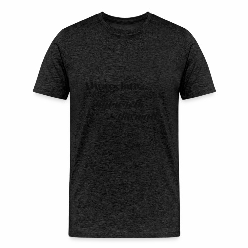 Late But Worth It - Men's Premium T-Shirt