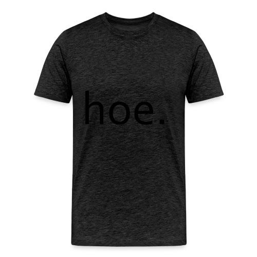 hoe - Men's Premium T-Shirt