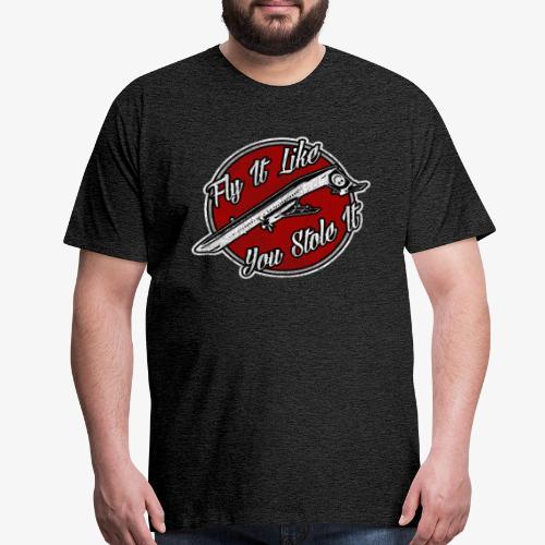Fly It Like You Stole It - Men's Premium T-Shirt