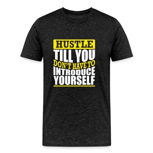 Hustle Till You Don't have to Introduce Yourself 2 - Men's Premium T-Shirt