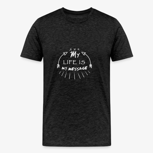 My life is my message  Typography - Men's Premium T-Shirt