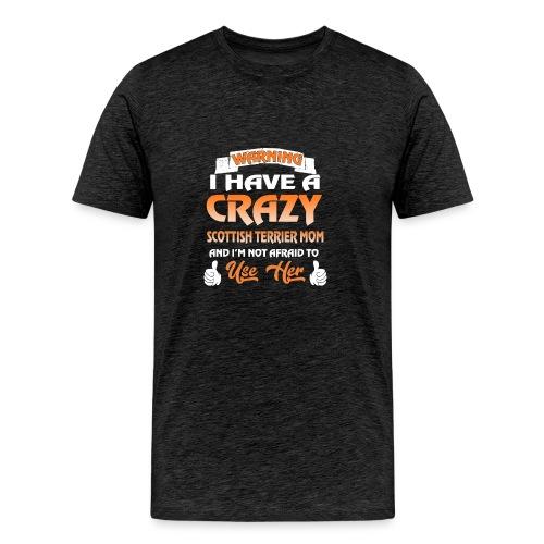 i have a crazy SCOTTISH TERRIER MOM and i m not af - Men's Premium T-Shirt