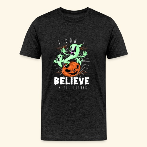 i dont believe in you either - Men's Premium T-Shirt