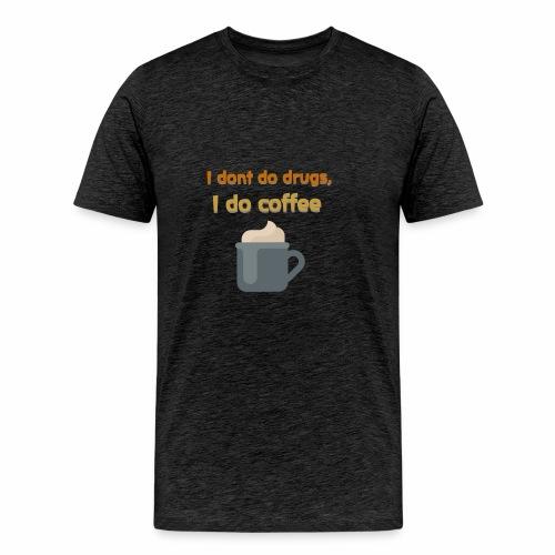 I don't do drugs, I do coffee. - Men's Premium T-Shirt