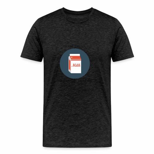 Milk, creating jobs for cows. - Men's Premium T-Shirt
