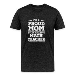 Cool Mom of a Math Teacher - Men's Premium T-Shirt