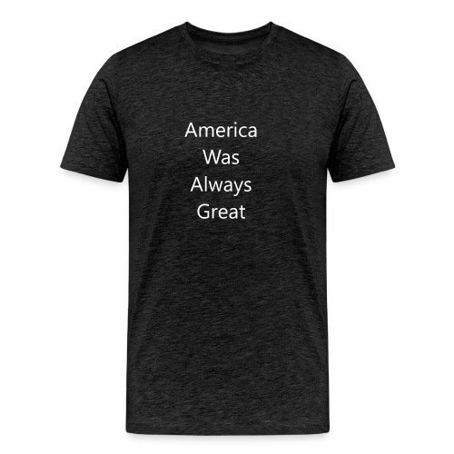 America Was Always Great in White - Men's Premium T-Shirt