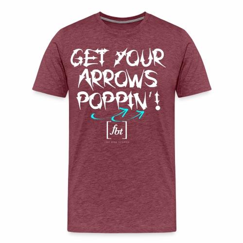 Get Your Arrows Poppin'! [fbt] 2 - Men's Premium T-Shirt