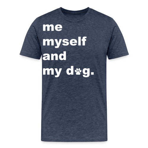 Me Myself And My Dog - Men's Premium T-Shirt