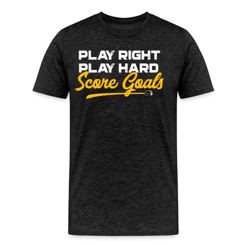 Play Right. Play Hard. Score Goals - Men's Premium T-Shirt