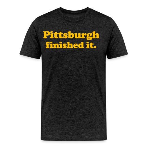 Pittsburgh Finished It - Men's Premium T-Shirt