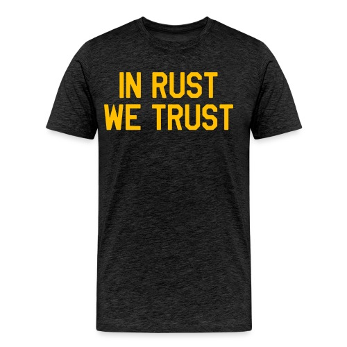 In Rust We Trust II - Men's Premium T-Shirt