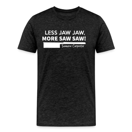 Less Jaw Jaw - Men's Premium T-Shirt