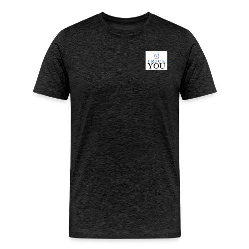 Frick You - Men's Premium T-Shirt