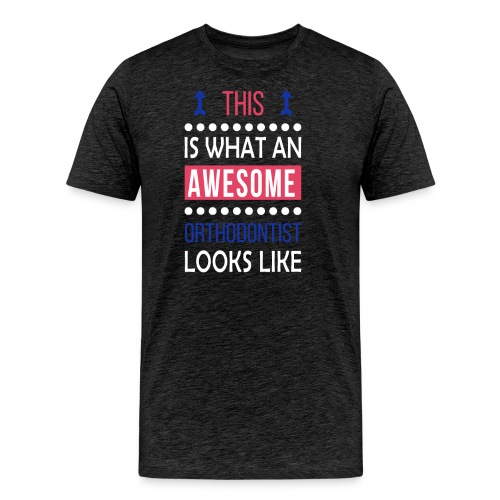 Orthodontist Awesome Looks Cool Funny Birthday - Men's Premium T-Shirt
