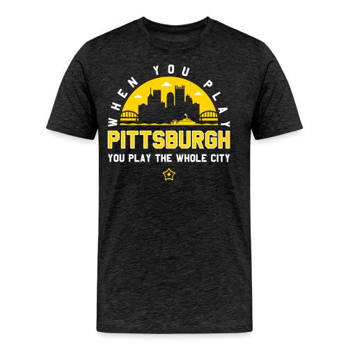 When You Play Pittsburgh, You Play The Whole City - Men's Premium T-Shirt