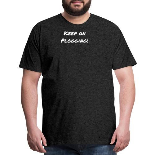 Keep on Plogging! White motivational Typography - Men's Premium T-Shirt