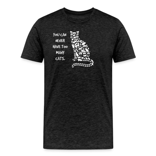 YOU CAN NEVER HAVE TOO MANY CATS - Men's Premium T-Shirt