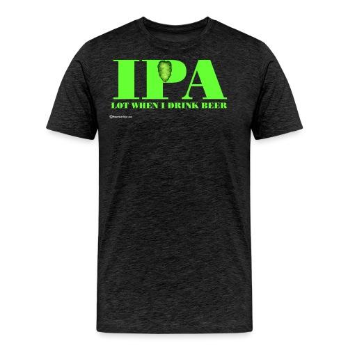 IPA Lot When I Drink Beer - Men's Premium T-Shirt