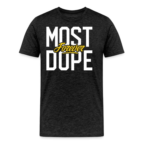 Most Dope Forever - Men's Premium T-Shirt