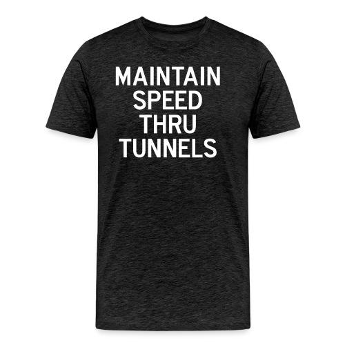 Maintain Speed Thru Tunnels (White) - Men's Premium T-Shirt