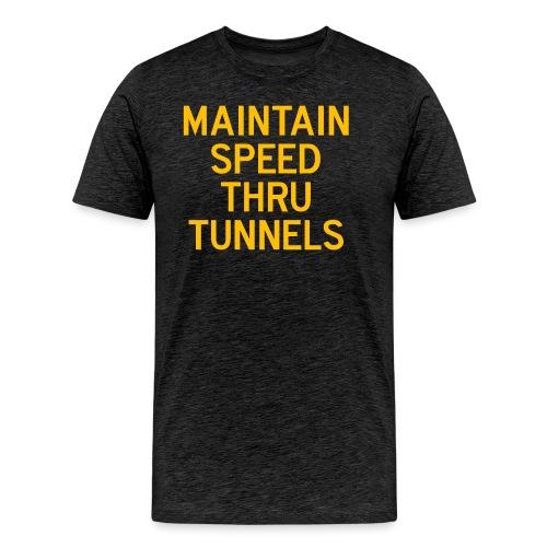 Maintain Speed Thru Tunnels (Gold) - Men's Premium T-Shirt