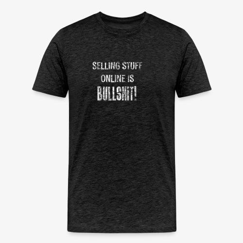 Selling Stuff Online is Bullshit, Funny tshirt - Men's Premium T-Shirt