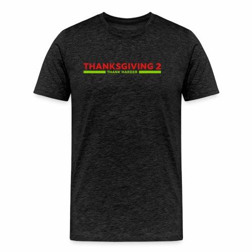 Thanksgiving 2: Thank Harder - Men's Premium T-Shirt